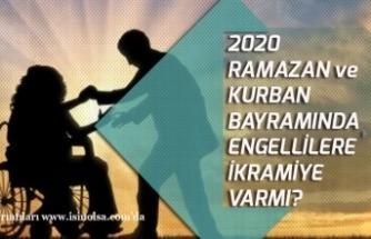 2020 Ramazan ve Kurban Bayramında Engellilere İkramiye Varmı?