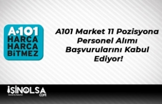 A101 Market 11 Pozisyona Personel Alımı Başvurularını Kabul Ediyor!