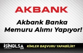 Akbank Banka Memuru Alımı Yapıyor!