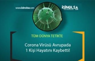 Corona Virüsü Avrupaya Sıçradı! 1 Kişi Hayatını Kaybetti