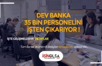 Dev Banka 35 Bin Kişiyi İşten Çıkaracak! Türkiye'de de Küçülme Var!