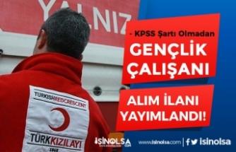Kızılay KPSS Şartı Olmadan 2020 Yılı Gençlik Çalışanı İlanı Yayımladı!