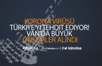 Korona Virüsü Türkiye'yi Tehdit Ediyor! Van'da Büyük Önlemler Alındı