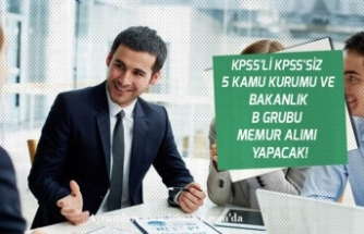 KPSS'li KPSSsiz 5 Kamu Kurumu ve Bakanlık B Grubu Memur Alımı  Yapacak!