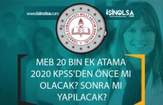 MEB 20 Bin Ek Atama 2020 KPSS'den Önce Mi Olacak? Sonra Mı Yapılacak?