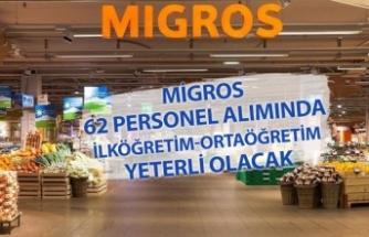 Migros 62 Personel Alımında İlköğretim ve Ortaöğretim Mezunu Yeterli Olacak!