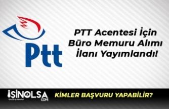 PTT Acentesi İçin Büro Memuru Alımı İlanı Yayımlandı!