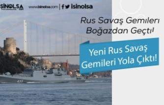 Rus Savaş Gemileri Yola Çıktı! Türkiye Boğazlarından Geçiyorlar