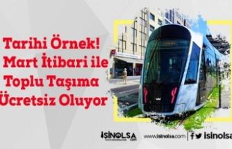 Tarihi Örnek! 1 Mart İtibari ile Toplu Taşıma Ücretsiz Oluyor