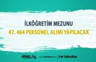 Türkiye Genelinde İlköğretim Mezunu 47.464 Personel Alımı!