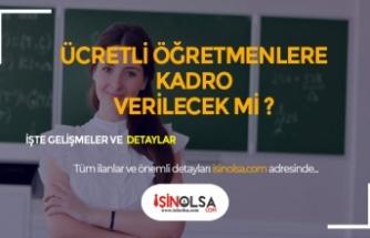 Ücretli Öğretmenler Kadroya Alınacak Mı? Açıklama Geldi!