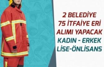 2 Belediyeye Kadın Erkek, 75 İtfaiye Eri Alınacak! Detaylar!