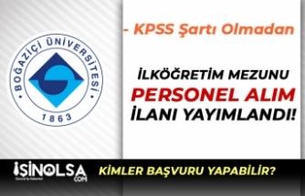 Boğaziçi Üniversitesi İlköğretim Mezunu İŞKUR İle 15 Personel Alıyor!