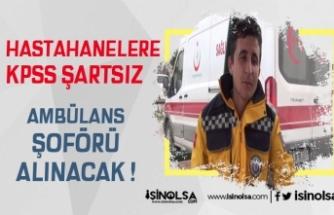 Hastanelere KPSS Şartsız Ambülans Şoförü Alınacak!