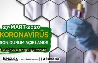 Sağlık Bakanlığı 27 Mart Son Durumu Açıkladı! 17 Günde 47.823 Test Yapıldı!