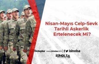 Nisan-Mayıs Celp ve Sevk Tarihli Askerlik Ertelenecek Mi?
