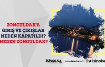 Zonguldak'a Giriş ve Çıkışlar Neden Kapatıldı? Neden Zonguldak?