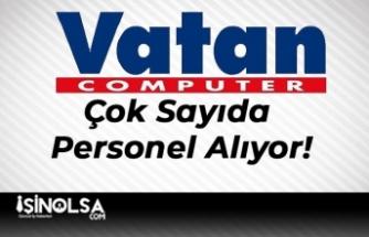 Vatan Bilgisayar Çok Sayıda Personel Alıyor!