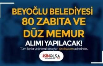 Beyoğlu Belediyesi 80 Zabıta Memuru ve Düz Memur Alımı Yapacak