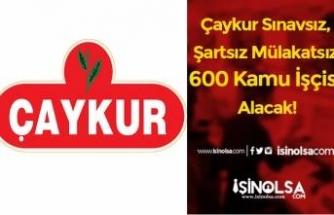 Çaykur Sınavsız, Şartsız Mülakatsız 600 Kamu İşçisi Alacak!