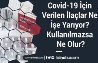Covid-19 İçin Verilen İlaçlar Ne İşe Yarıyor? Kullanılmazsa Ne Olur?
