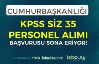 Cumhurbaşkanlığına KPSS Siz 35 Personel Alımı Sona Eriyor