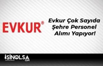 Evkur Çok Sayıda Şehre Personel Alımı Yapıyor!