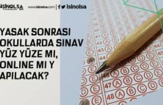 Yasak Sonrası Okullarda Sınav Yüz Yüze mi, Online mi Yapılacak?
