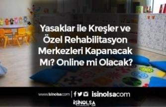 Yasaklar ile Kreşler ve Özel Rehabilitasyon Merkezleri Kapanacak Mı? Online mi Olacak?