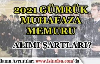 2021 Yılı Gümrük Muhafaza Memuru Alımı Şartları Nedir? İlan Bekleniyor!