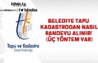 Belediye Tapu Kadastrodan Nasıl Randevu Alınır! (Üç Yöntem Var)
