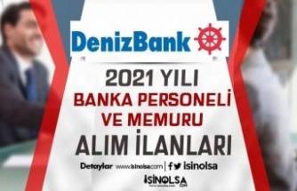 Denizbank 2021 Yılı Banka Memuru ve Personel Alımı İlanları Yayımladı
