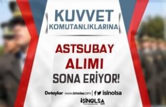 TSK Kuvvet Komutanlıklarına Astsubay Alımı Başvurusu Sona Eriyor!