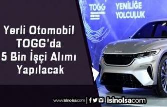 Yerli Otomobil TOGG'da 5 Bin İşçi Alımı Yapılacak