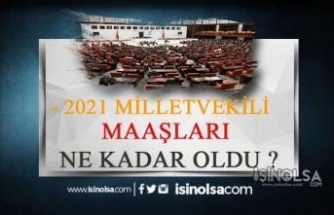 2021 Milletvekili Maaşları Ne Kadar Oldu?