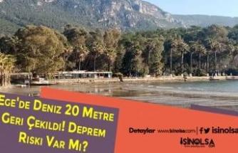 Ege'de Deniz 20 Metre Geri Çekildi! Deprem Riski Var Mı?
