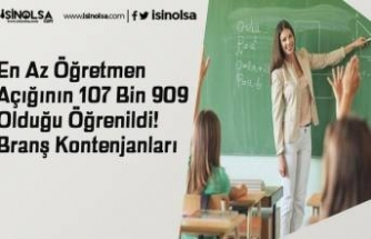 En Az Öğretmen Açığının 107 Bin 909 Olduğu Öğrenildi! Branş Kontenjanları