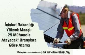 İçişleri Bakanlığı Yüksek Maaşlı 29 Mühendis Atayacak! Branşlara Göre Atama