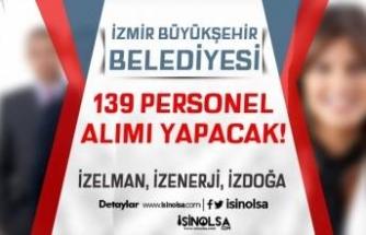 İzmir Büyükşehir Belediyesi İZELMAN, İZDOĞA, İZENERJİ 139 Personel Alımı