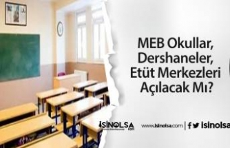 MEB Okullar, Dershaneler, Etüt Merkezleri Açılacak Mı?
