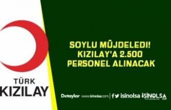Soylu Müjdeledi! Kızılay'a 2.500 Personel Alınacak