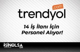Trendyol 14 İş İlanı İçin Personel Alıyor!