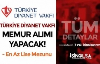 Türkiye Diyanet Vakfı KPSS A İle 10 Lisans ve  Lise Mezunu Memur Alımı Yapacak!