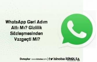 WhatsApp Geri Adım Attı Mı? Gizlilik Sözleşmesinden Vazgeçti Mi?