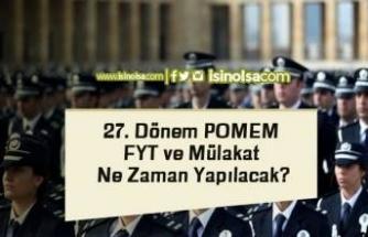 27. Dönem POMEM FYT ve Mülakat Ne Zaman Yapılacak?