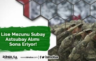 Lise Mezunu Subay/Astsubay Alımı Sona Eriyor!
