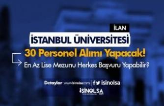 İstanbul Üniversitesi İŞKUR İle Lise Mezunu 30 Personel Alımı Yapacak