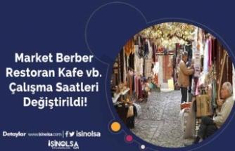 Market Berber Restoran Kafe Çalışma Saatleri Değiştirildi!