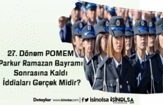27. Dönem POMEM Parkur Ramazan Bayramı Sonrasına Kaldı İddiaları Gerçek Midir?