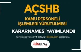 AÇSHB Kamu Personel İşlemlerinin Yürütülmesine İlişkin Yeni Kararname Yayımlandı!